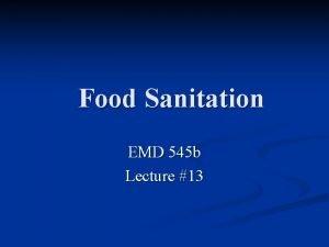 Food Sanitation EMD 545 b Lecture 13 Food