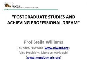 POSTGRADUATE STUDIES AND ACHIEVING PROFESSIONAL DREAM Prof Stella