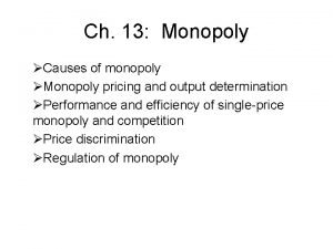 Ch 13 Monopoly Causes of monopoly Monopoly pricing