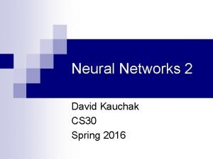 Neural Networks 2 David Kauchak CS 30 Spring