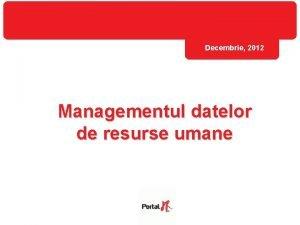 Decembrie 2012 Managementul datelor de resurse umane Metodologie