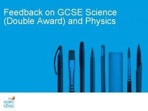 Feedback on GCSE Science Double Award and Physics