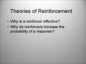 Theories of Reinforcement Why is a reinforcer effective