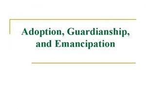 Adoption Guardianship and Emancipation ADOPTION DEFINITIONS n Establishment