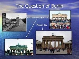 The Question of Berlin Cold War Berlin Present