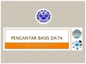 PENGANTAR BASIS DATA PENGANTAR TEKNOLOGI INFORMASI TIF 1101SIF