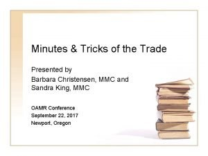Minutes Tricks of the Trade Presented by Barbara