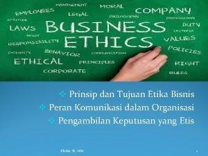 v Prinsip dan Tujuan Etika Bisnis v Peran