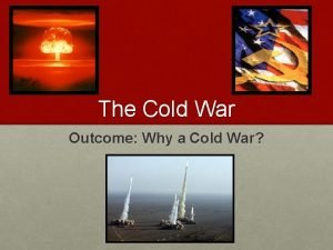 The Cold War Outcome Why a Cold War