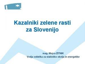 Kazalniki zelene rasti za Slovenijo mag Mojca ITNIK