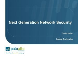 Next Generation Network Security Carlos Heller System Engineering