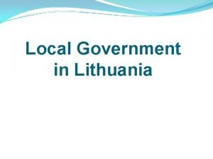 Local Government in Lithuania The Republic of Lithuania