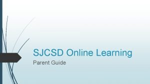 SJCSD Online Learning Parent Guide What is online