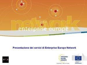 Enterprise Europe Network Presentazione dei servizi di Enterprise