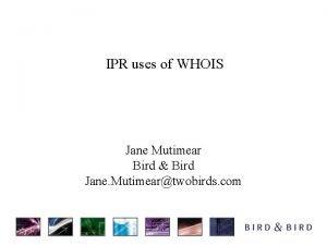 IPR uses of WHOIS Jane Mutimear Bird Bird
