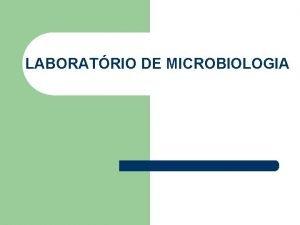 LABORATRIO DE MICROBIOLOGIA LABORATRIO DE MICROBIOLOGIA l REQUISITOS