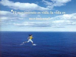 El movimiento es vida la vida es movimiento