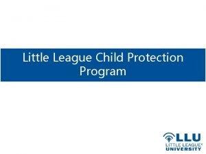 Little League Child Protection Program History Program has