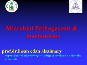 Microbial Pathogenesis mechanisms prof dr ihsan edan alsaimary