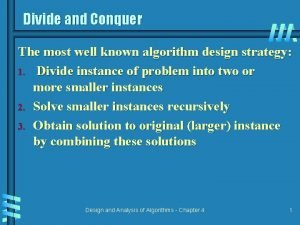 Divide and Conquer The most well known algorithm