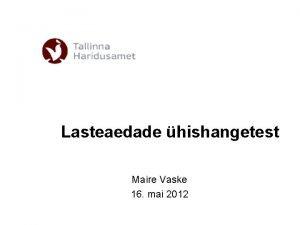 Lasteaedade hishangetest Maire Vaske 16 mai 2012 Ksitlus