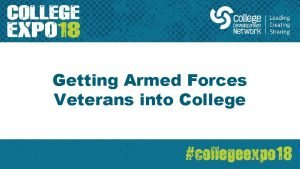 Getting Armed Forces Veterans into College ARMED FORCES