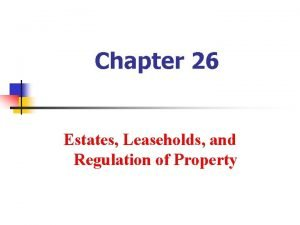 Chapter 26 Estates Leaseholds and Regulation of Property