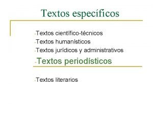 Textos especficos Textos cientficotcnicos Textos humansticos Textos jurdicos