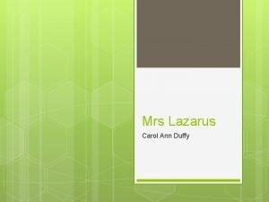 Mrs Lazarus Carol Ann Duffy Objectives To understand