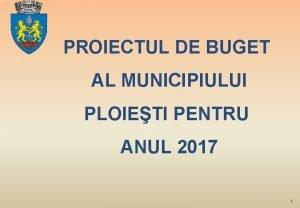 PROIECTUL DE BUGET AL MUNICIPIULUI PLOIETI PENTRU ANUL