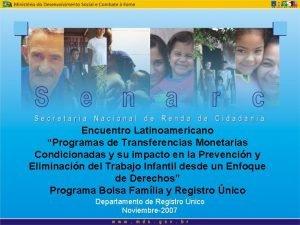 Encuentro Latinoamericano Programas de Transferencias Monetarias Condicionadas y