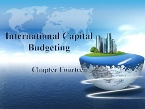 International Capital Budgeting Chapter Fourteen Chapter Outline v
