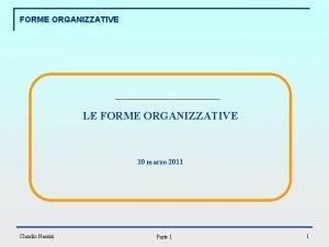 FORME ORGANIZZATIVE LE FORME ORGANIZZATIVE 10 marzo 2011