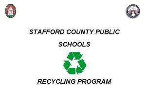 STAFFORD COUNTY PUBLIC SCHOOLS RECYCLING PROGRAM AGENDA HISTORY