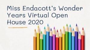 Miss Endacotts Wonder Years Virtual Open House 2020