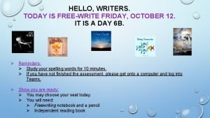 HELLO WRITERS TODAY IS FREEWRITE FRIDAY OCTOBER 12