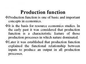 Production function v Production function is one of
