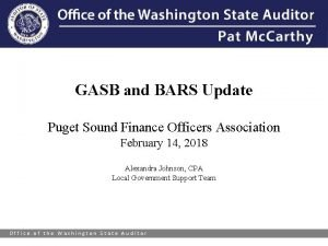 GASB and BARS Update Puget Sound Finance Officers