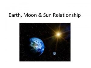 Earth Moon Sun Relationship Earth and Sun Relationship