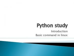 Python study Introduction Basic command in linux Python