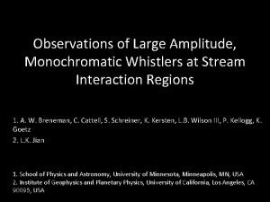 Observations of Large Amplitude Monochromatic Whistlers at Stream