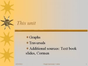 This unit Graphs Traversals Additional sources Text book