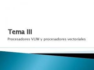 Tema III Procesadores VLIW y procesadores vectoriales 3