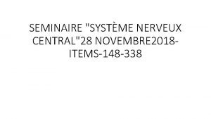 SEMINAIRE SYSTME NERVEUX CENTRAL28 NOVEMBRE 2018 ITEMS148 338