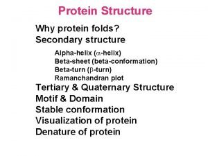Protein Structure Why protein folds Secondary structure Alphahelix