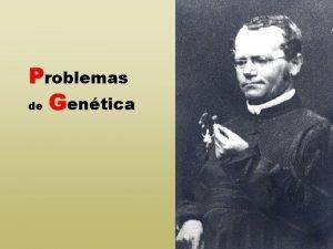 Problemas de Gentica PROBLEMAS DE GENTICA Problema 1