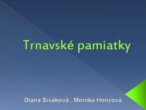 Trnavsk pamiatky Diana Sivkov Monika Honzov Mestsk pamiatky