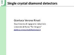 Single crystal diamond detectors Gianluca Verona Rinati Dipartimento