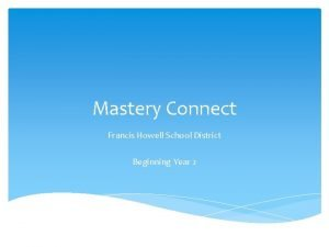 Mastery Connect Francis Howell School District Beginning Year