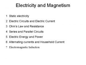 Electricity and Magnetism 1 Static electricity 2 Electric